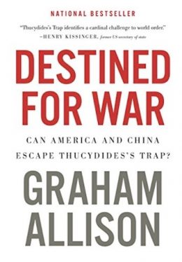 Destined for War Can America and China Escape Thucydides Trap